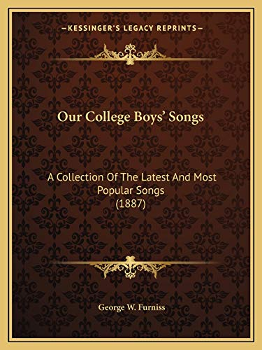 9781166941840: Our College Boys' Songs: A Collection Of The Latest And Most Popular Songs (1887)