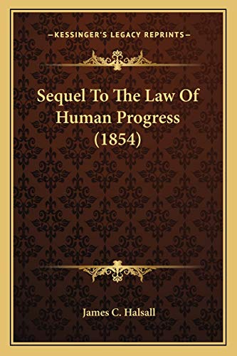 9781166943356: Sequel To The Law Of Human Progress (1854)