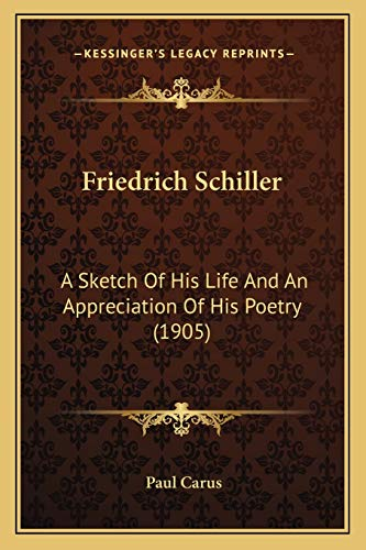 9781166943639: Friedrich Schiller: A Sketch Of His Life And An Appreciation Of His Poetry (1905)