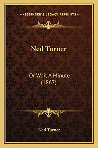 9781166945039: Ned Turner: Or Wait a Minute (1867)