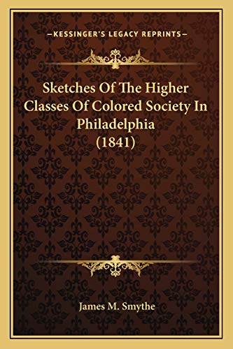 9781166946654: Sketches Of The Higher Classes Of Colored Society In Philadelphia (1841)