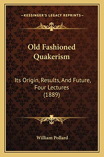 9781166947583: Old Fashioned Quakerism: Its Origin, Results, And Future, Four Lectures (1889)