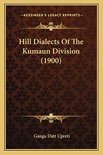 9781166948702: Hill Dialects Of The Kumaun Division (1900)