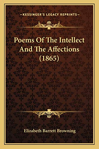 Poems Of The Intellect And The Affections (1865) (1166948900) by Elizabeth Barrett Browning