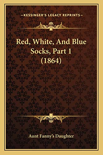 9781166948979: Red, White, And Blue Socks, Part 1 (1864)