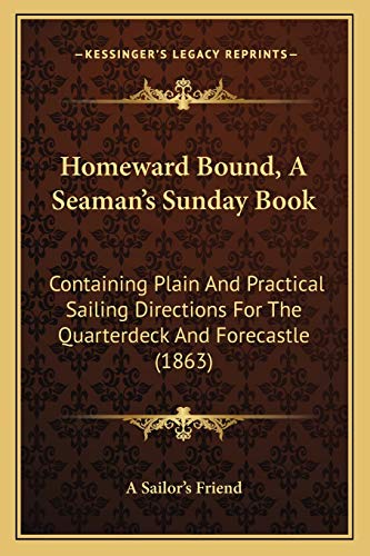 9781166949334: Homeward Bound, a Seaman's Sunday Book: Containing Plain and Practical Sailing Directions for the Quarterdeck and Forecastle (1863)