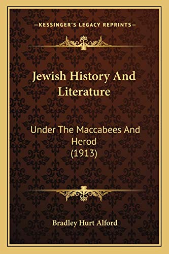 9781166950293: Jewish History And Literature: Under The Maccabees And Herod (1913)