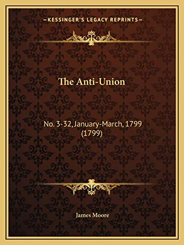 9781166950958: The Anti-Union: No. 3-32, January-March, 1799 (1799)