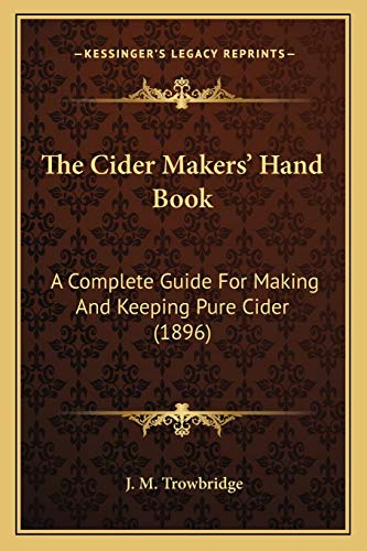 9781166951108: The Cider Makers' Hand Book: A Complete Guide For Making And Keeping Pure Cider (1896)