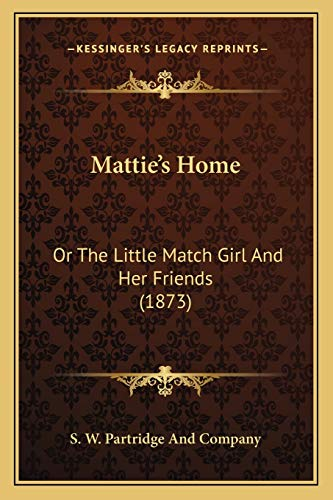 9781166952556: Mattie's Home: Or The Little Match Girl And Her Friends (1873)
