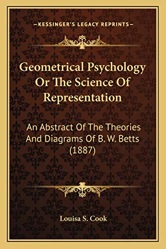 9781166954543: Geometrical Psychology Or The Science Of Representation: An Abstract Of The Theories And Diagrams Of B. W. Betts (1887)