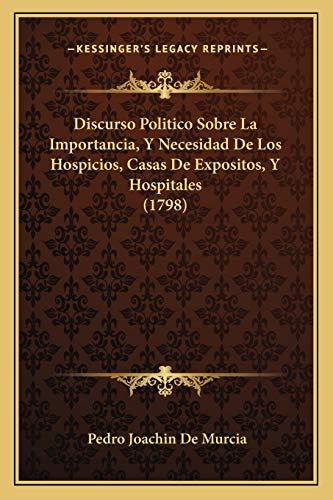 9781166955120: Discurso Politico Sobre La Importancia, Y Necesidad De Los Hospicios, Casas De Expositos, Y Hospitales (1798) (Spanish Edition)