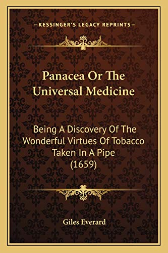 9781166959371: Panacea Or The Universal Medicine: Being A Discovery Of The Wonderful Virtues Of Tobacco Taken In A Pipe (1659)