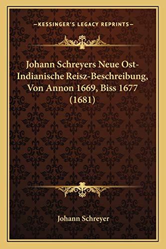9781166960025: Johann Schreyers Neue Ost-Indianische Reisz-Beschreibung, Von Annon 1669, Biss 1677 (1681)