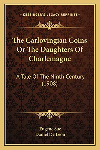 9781166962319: The Carlovingian Coins Or The Daughters Of Charlemagne: A Tale Of The Ninth Century (1908)