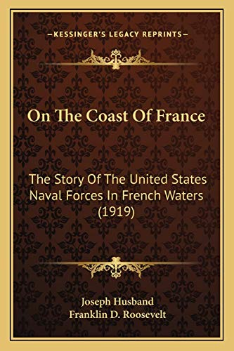 9781166964139: On The Coast Of France: The Story Of The United States Naval Forces In French Waters (1919)