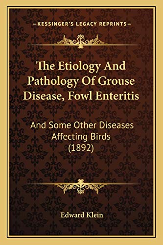 9781166964467: The Etiology And Pathology Of Grouse Disease, Fowl Enteritis: And Some Other Diseases Affecting Birds (1892)