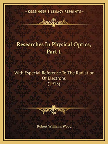 Researches In Physical Optics, Part 1: With