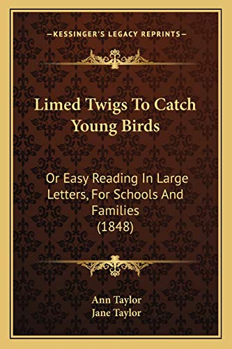 9781166965846: Limed Twigs to Catch Young Birds: Or Easy Reading in Large Letters, for Schools and Families (1848)