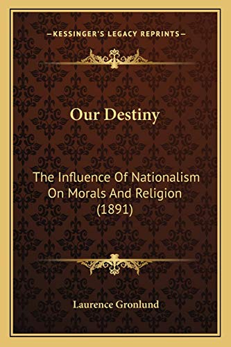 9781166966379: Our Destiny: The Influence Of Nationalism On Morals And Religion (1891)