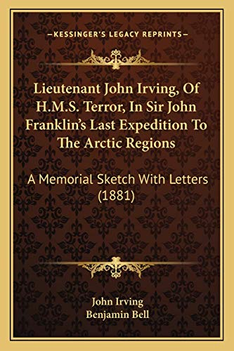9781166966737: Lieutenant John Irving, Of H.M.S. Terror, In Sir John Franklin's Last Expedition To The Arctic Regions: A Memorial Sketch With Letters (1881)