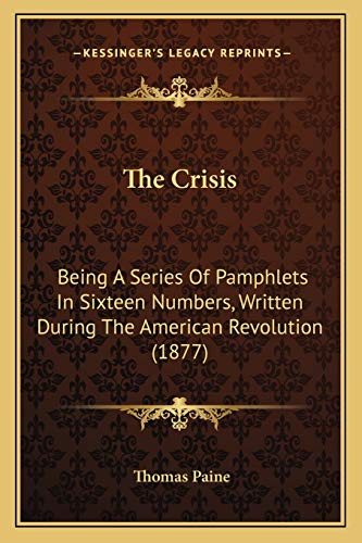 9781166969226: The Crisis: Being A Series Of Pamphlets In Sixteen Numbers, Written During The American Revolution (1877)