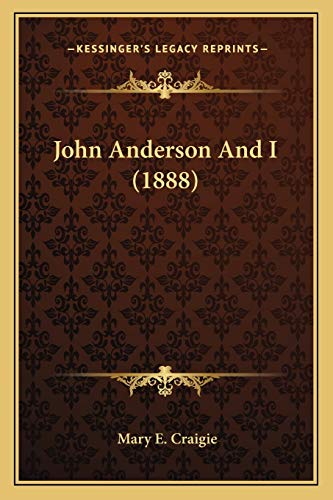 John Anderson and I by Mary E: Mary E. Craigie