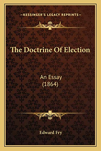 9781166972431: The Doctrine Of Election: An Essay (1864)