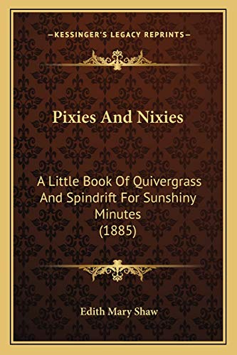 9781166973452: Pixies And Nixies: A Little Book Of Quivergrass And Spindrift For Sunshiny Minutes (1885)
