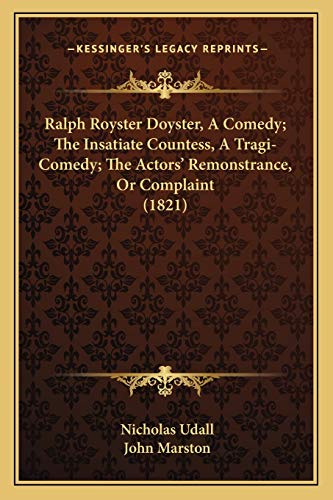 Ralph Royster Doyster, A Comedy; The Insatiate Countess, A Tragi-Comedy; The Actors' Remonstrance, Or Complaint (1821) (116697457X) by Nicholas Udall; John Marston
