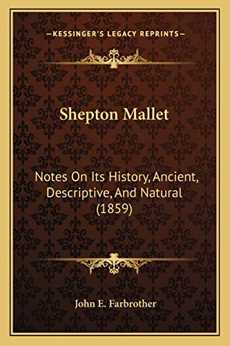9781166975449: Shepton Mallet: Notes on Its History, Ancient, Descriptive, and Natural (1859)