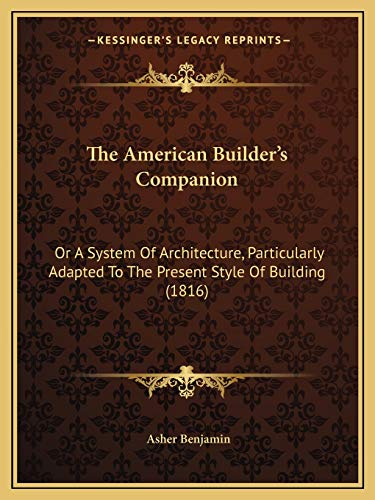 9781166976040: The American Builder's Companion: Or A System Of Architecture, Particularly Adapted To The Present Style Of Building (1816)