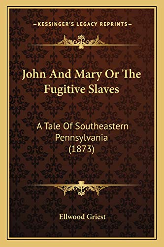 9781166977061: John And Mary Or The Fugitive Slaves: A Tale Of Southeastern Pennsylvania (1873)