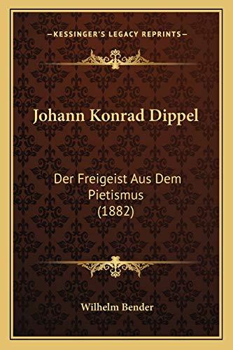 9781166977436: Johann Konrad Dippel: Der Freigeist Aus Dem Pietismus (1882)