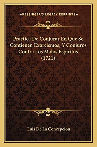 9781166978068: Practica De Conjurar En Que Se Contienen Exorcismos, Y Conjuros Contra Los Malos Espiritus (1721) (Spanish Edition)