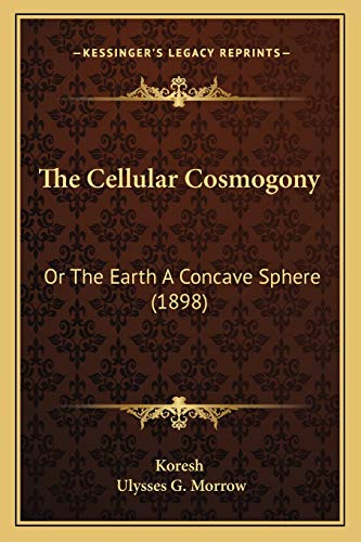 9781166978167: The Cellular Cosmogony: Or The Earth A Concave Sphere (1898)