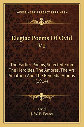 9781166978914: Elegiac Poems of Ovid V1: The Earlier Poems, Selected from the Heroides, the Amores, the Ars Amatoria and the Remedia Amoris (1914)