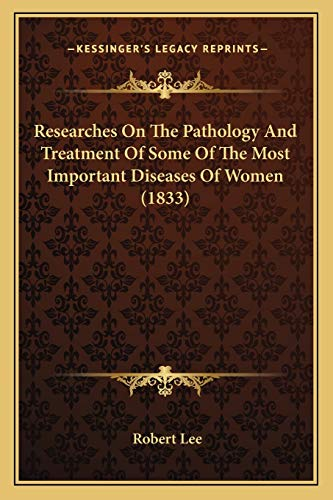 9781166980252: Researches On The Pathology And Treatment Of Some Of The Most Important Diseases Of Women (1833)