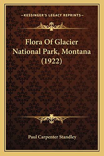 9781166980429: Flora Of Glacier National Park, Montana (1922)