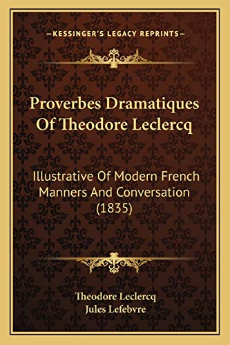 9781166981518: Proverbes Dramatiques Of Theodore Leclercq: Illustrative Of Modern French Manners And Conversation (1835)