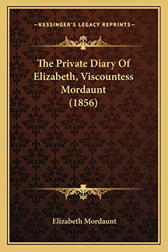 9781166982973: The Private Diary Of Elizabeth, Viscountess Mordaunt (1856)