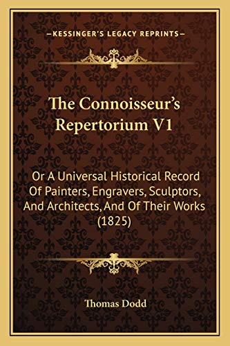 9781166983857: The Connoisseur's Repertorium V1: Or A Universal Historical Record Of Painters, Engravers, Sculptors, And Architects, And Of Their Works (1825)
