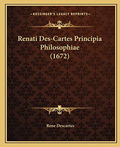 9781166984076: Renati Des-Cartes Principia Philosophiae (1672) (Latin Edition)