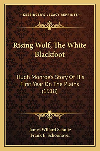 9781166986353: Rising Wolf, the White Blackfoot: Hugh Monroe's Story of His First Year on the Plains (1918)