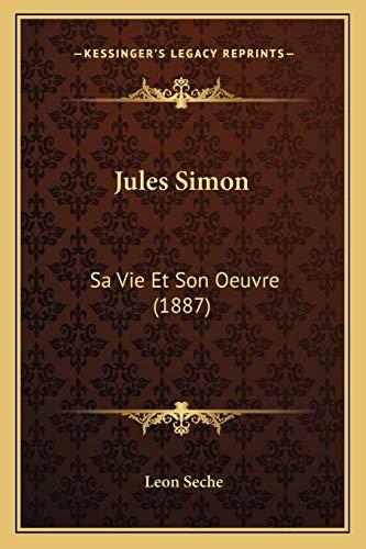 9781166988784: Jules Simon: Sa Vie Et Son Oeuvre (1887) (French Edition)