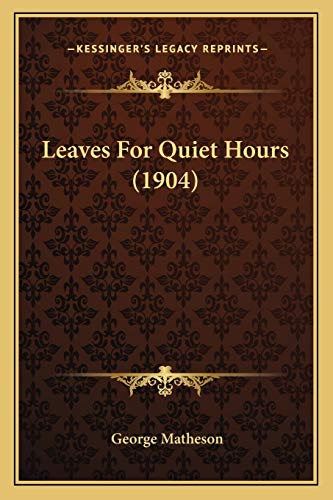9781166991265: Leaves For Quiet Hours (1904)