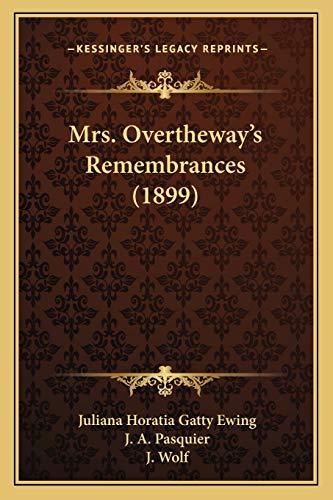 Mrs. Overtheway's Remembrances (1899) (9781166992934) by Juliana Horatia Gatty Ewing