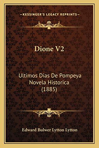 9781166993726: Dione V2: Ultimos Dias de Pompeya Novela Historica (1885)