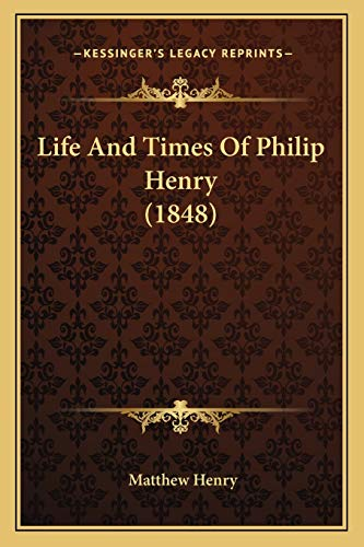 9781166993870: Life And Times Of Philip Henry (1848)