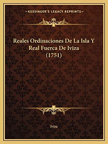 9781166994693: Reales Ordinaciones De La Isla Y Real Fuerca De Iviza (1751) (Spanish Edition)